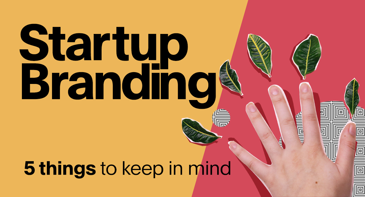 Startup Branding - 5 things to keep in mind